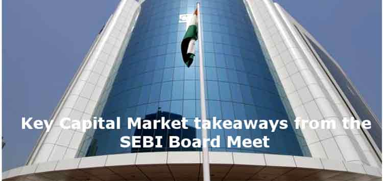 Key Capital Market takeaways from the SEBI Board Meet…