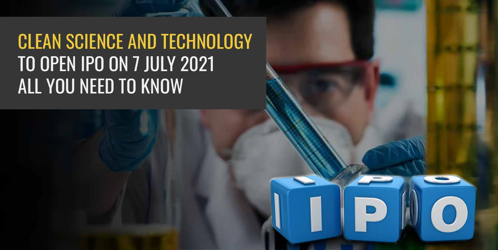 Clean Science and Technology opens IPO on 7 July 2021